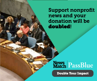 Your donation is DOUBLED when you support PassBlue during our NewsMatch campaign